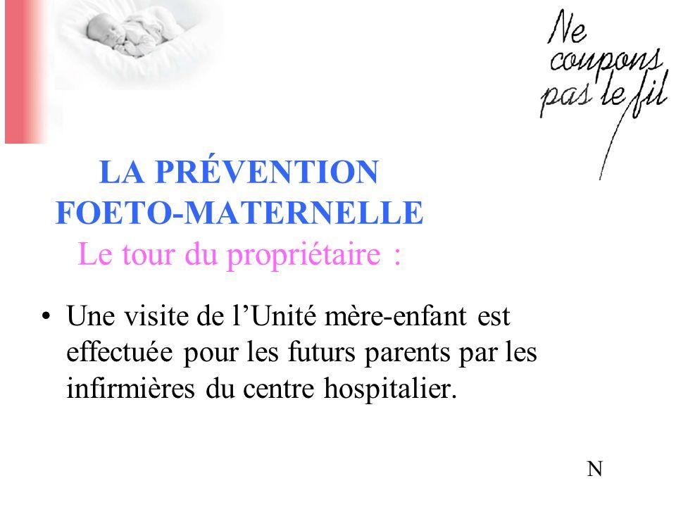 LA PRÉVENTION FOETO-MATERNELLE Le tour du propriétaire : Une visite de lUnité mère-enfant est effectuée pour les futurs parents par les infirmières du