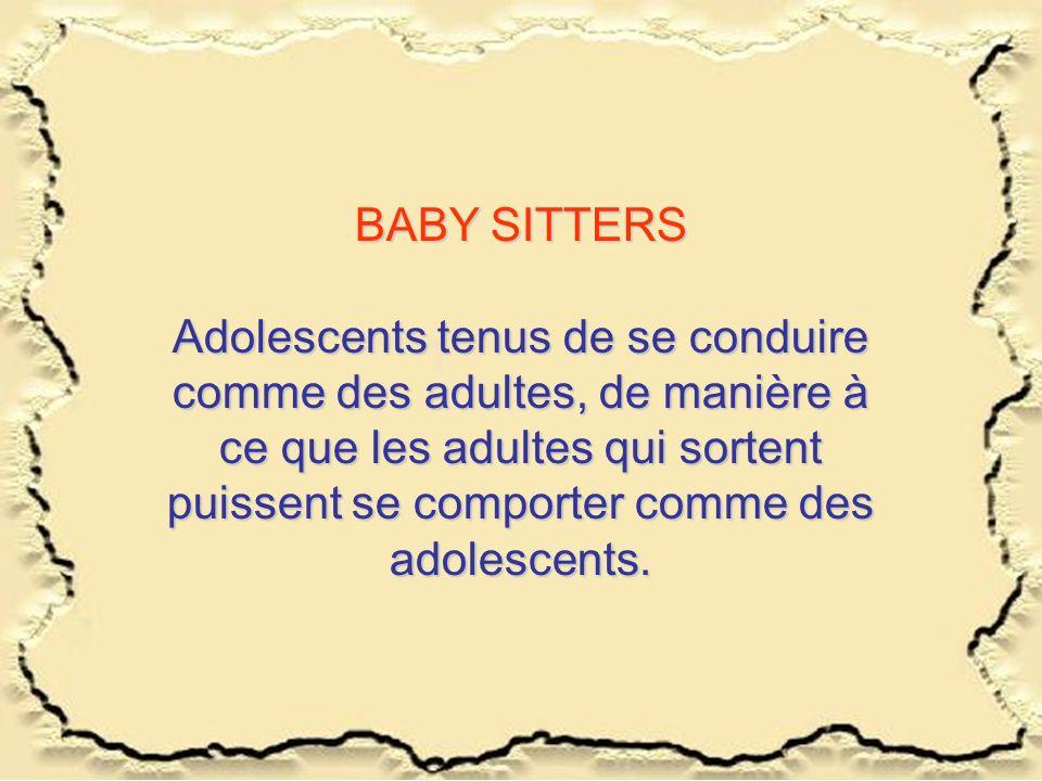 BABY SITTERS Adolescents tenus de se conduire comme des adultes, de manière à ce que les adultes qui sortent puissent se comporter comme des adolescen