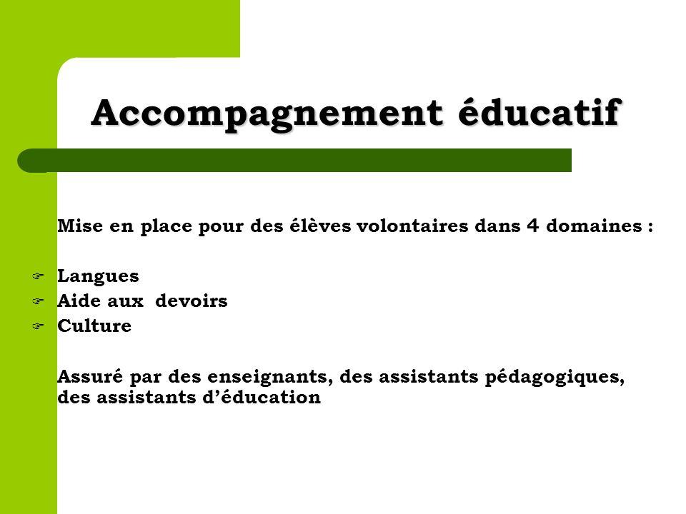 Accompagnement éducatif Mise en place pour des élèves volontaires dans 4 domaines : Langues Aide aux devoirs Culture Assuré par des enseignants, des a