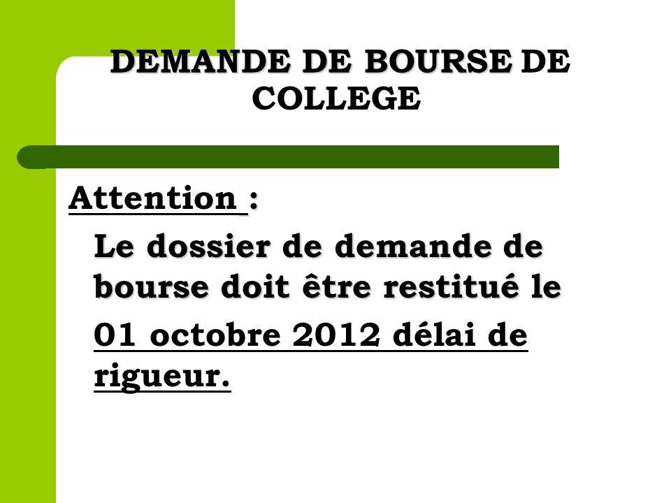 DEMANDE DE BOURSE DEMANDE DE BOURSE DE COLLEGE : Attention : Le dossier de demande de bourse doit être restitué le 01 octobre 2012 délai de rigueur.