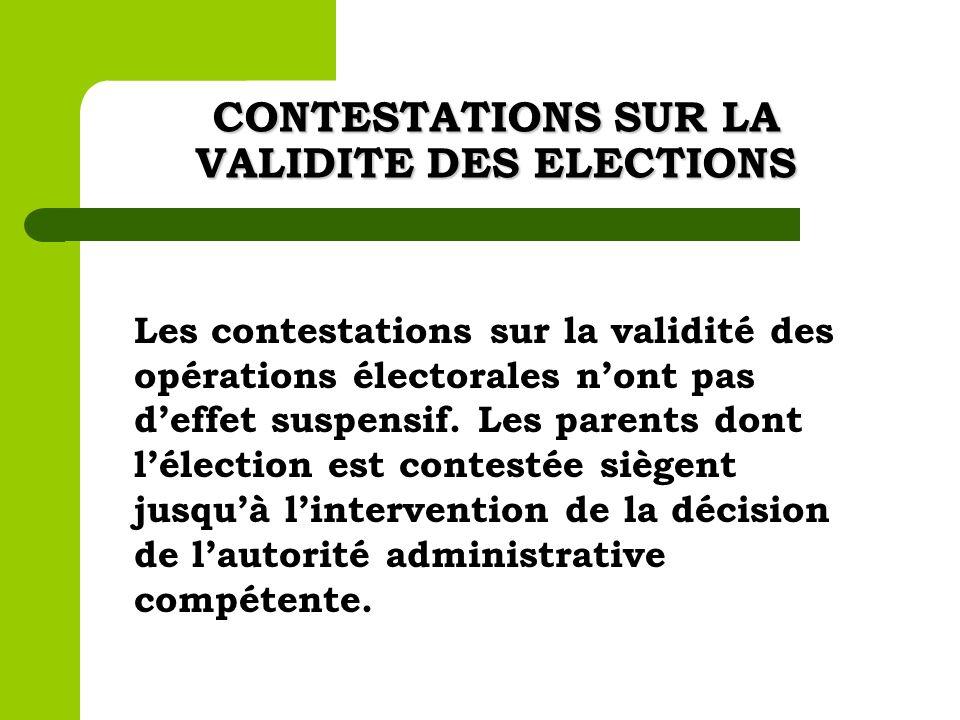 CONTESTATIONS SUR LA VALIDITE DES ELECTIONS Les contestations sur la validité des opérations électorales nont pas deffet suspensif. Les parents dont l