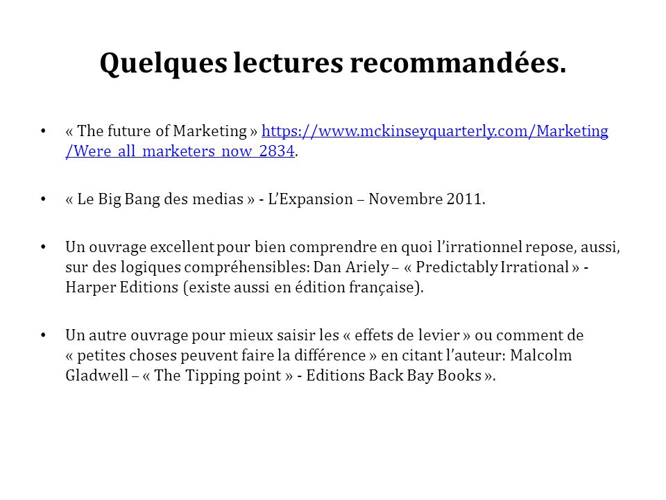 Quelques lectures recommandées. « The future of Marketing » https://www.mckinseyquarterly.com/Marketing /Were_all_marketers_now_2834.https://www.mckin