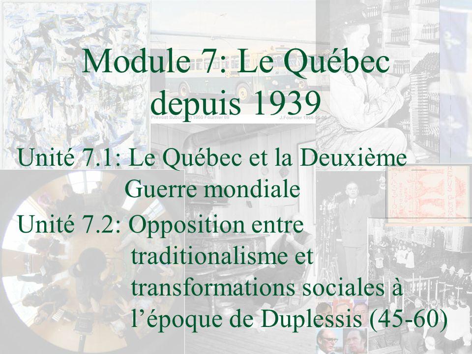 Module 7: Le Québec depuis 1939 Unité 7.1: Le Québec et la Deuxième Guerre mondiale Unité 7.2: Opposition entre traditionalisme et transformations soc