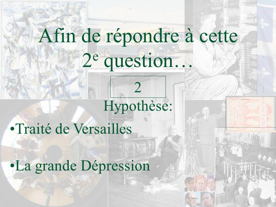 Afin de répondre à cette 2 e question… Hypothèse: 2 Traité de Versailles La grande Dépression