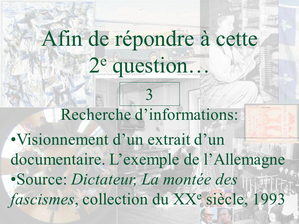 Afin de répondre à cette 2 e question… Recherche dinformations: 3 Visionnement dun extrait dun documentaire. Lexemple de lAllemagne Source: Dictateur,