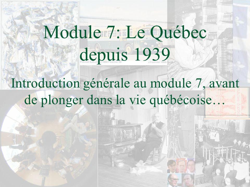 Module 7: Le Québec depuis 1939 Introduction générale au module 7, avant de plonger dans la vie québécoise…