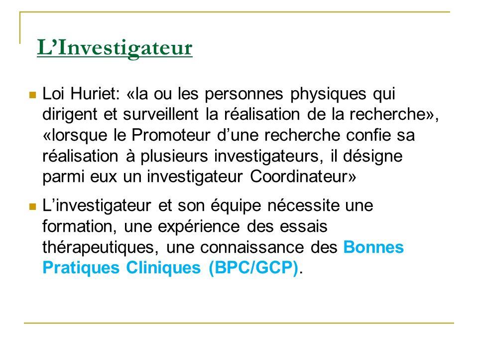 LInvestigateur Loi Huriet: «la ou les personnes physiques qui dirigent et surveillent la réalisation de la recherche», «lorsque le Promoteur dune rech
