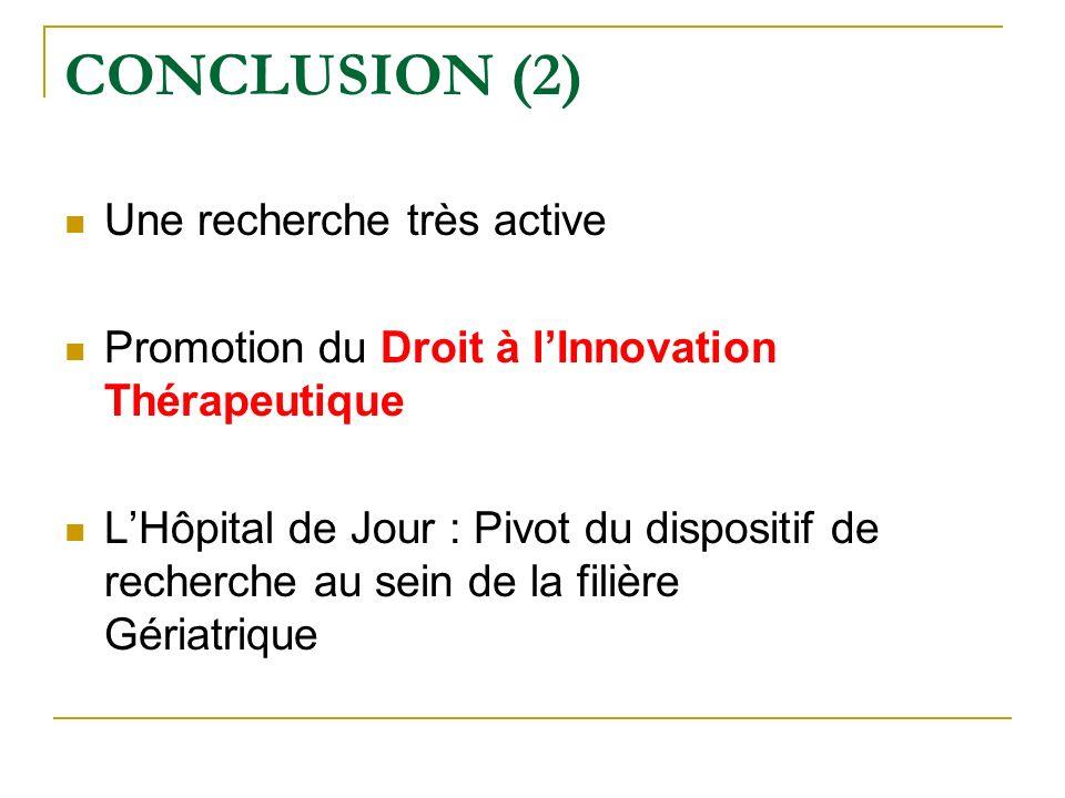 CONCLUSION (2) Une recherche très active Promotion du Droit à lInnovation Thérapeutique LHôpital de Jour : Pivot du dispositif de recherche au sein de