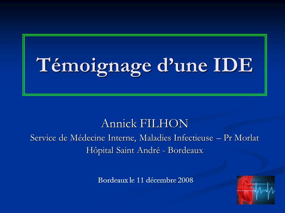 Témoignage dune IDE Annick FILHON Service de Médecine Interne, Maladies Infectieuse – Pr Morlat Hôpital Saint André - Bordeaux Bordeaux le 11 décembre