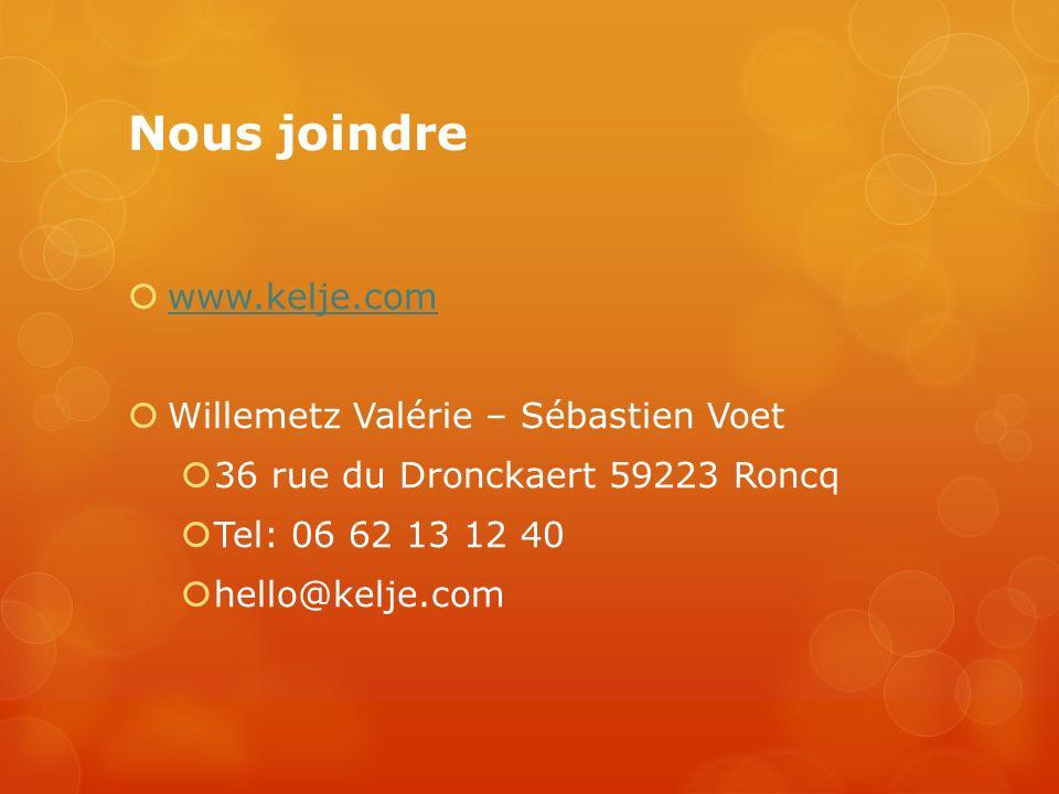 Nous joindre www.kelje.com Willemetz Valérie – Sébastien Voet 36 rue du Dronckaert 59223 Roncq Tel: 06 62 13 12 40 hello@kelje.com