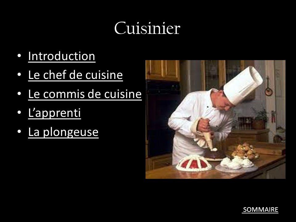 Cuisinier Introduction Le chef de cuisine Le commis de cuisine Lapprenti La plongeuse SOMMAIRE