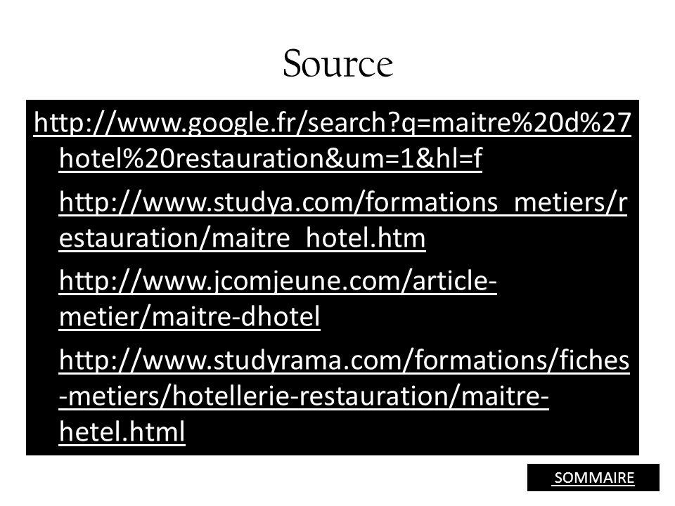 Source http://www.google.fr/search?q=maitre%20d%27 hotel%20restauration&um=1&hl=f http://www.studya.com/formations_metiers/r estauration/maitre_hotel.