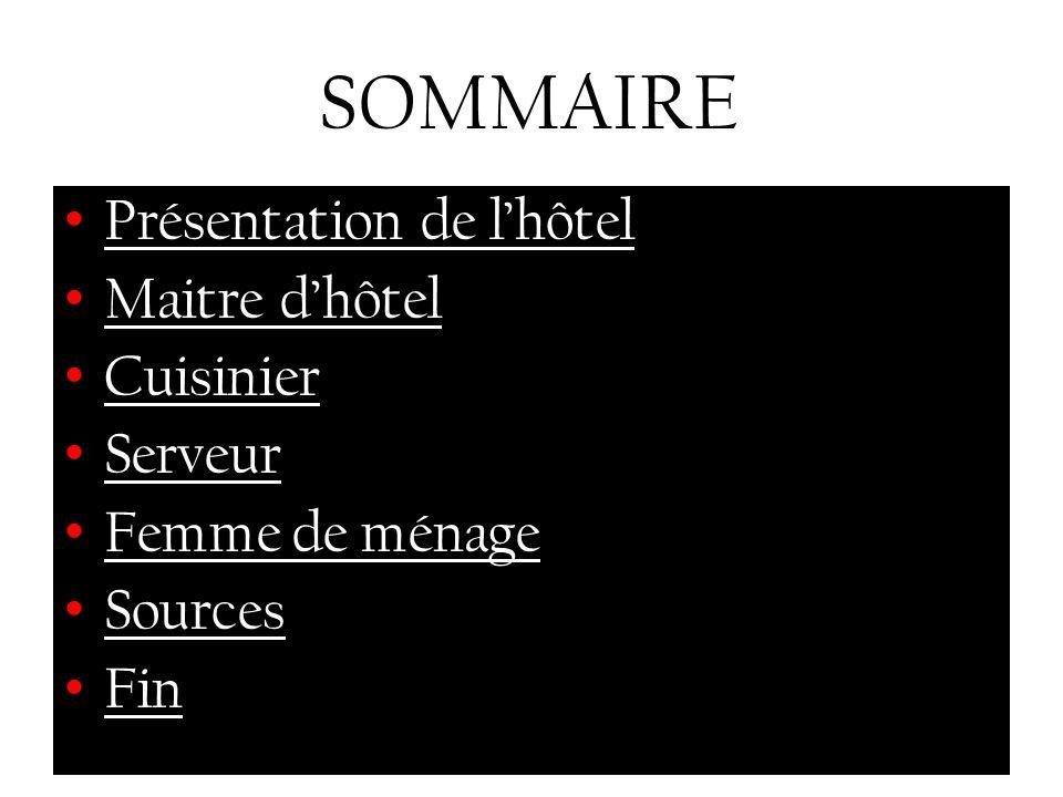 SOMMAIRE Présentation de lhôtel Maitre dhôtel Cuisinier Serveur Femme de ménage Sources Fin