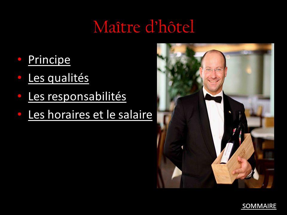 Maître dhôtel Principe Les qualités Les responsabilités Les horaires et le salaire SOMMAIRE