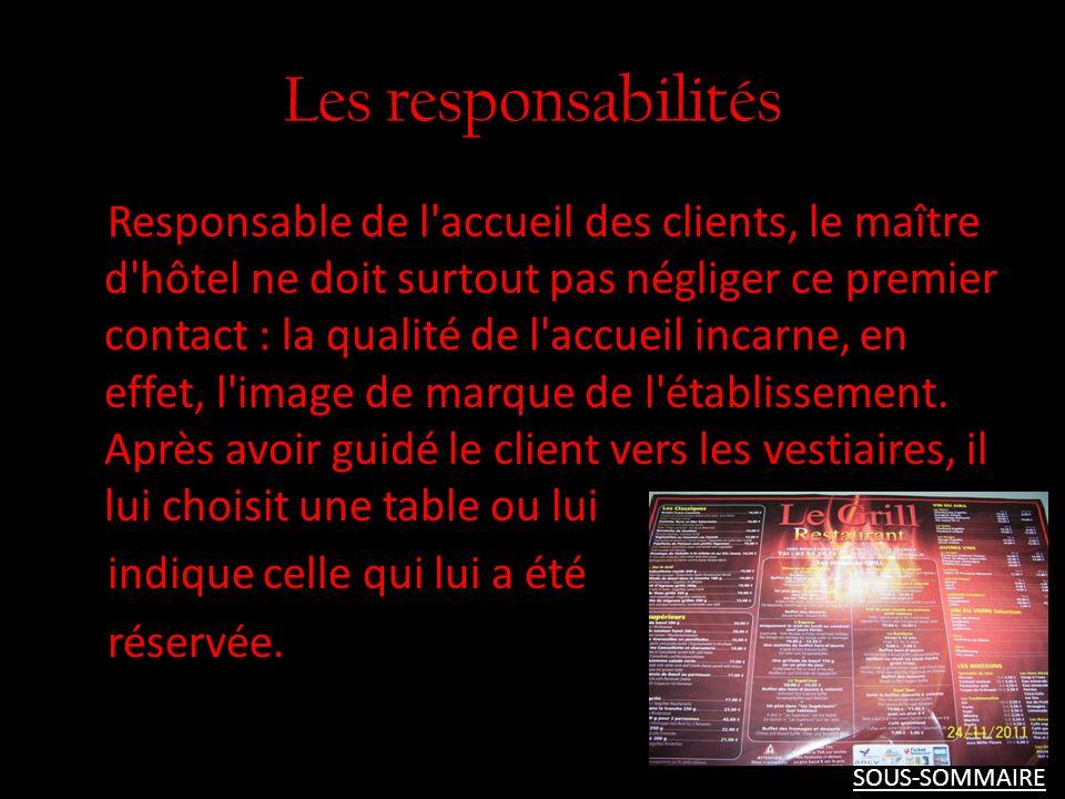 Les responsabilités Responsable de l'accueil des clients, le maître d'hôtel ne doit surtout pas négliger ce premier contact : la qualité de l'accueil
