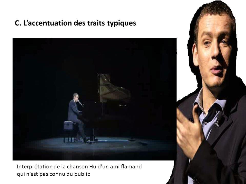 C. Laccentuation des traits typiques Interprétation de la chanson Hu dun ami flamand qui nest pas connu du public