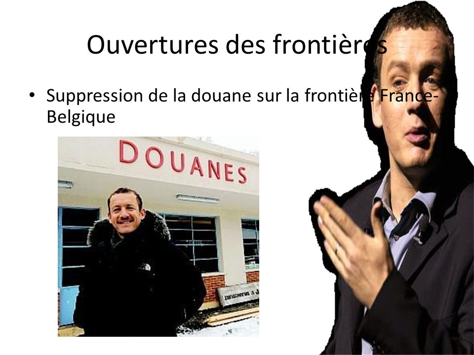 Ouvertures des frontières Suppression de la douane sur la frontière France- Belgique