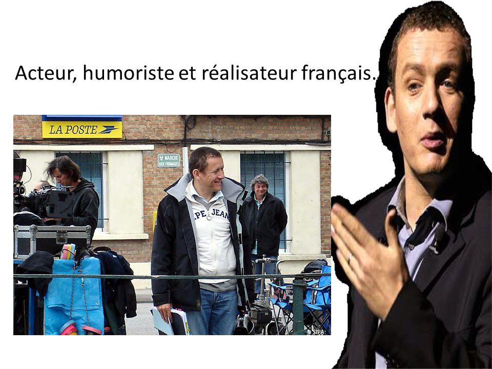 Acteur, humoriste et réalisateur français.
