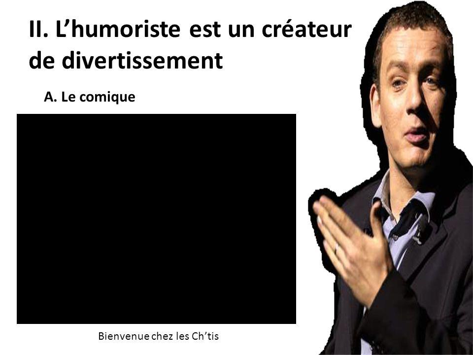 II. Lhumoriste est un créateur de divertissement A.Le comique Bienvenue chez les Chtis A. Le comique