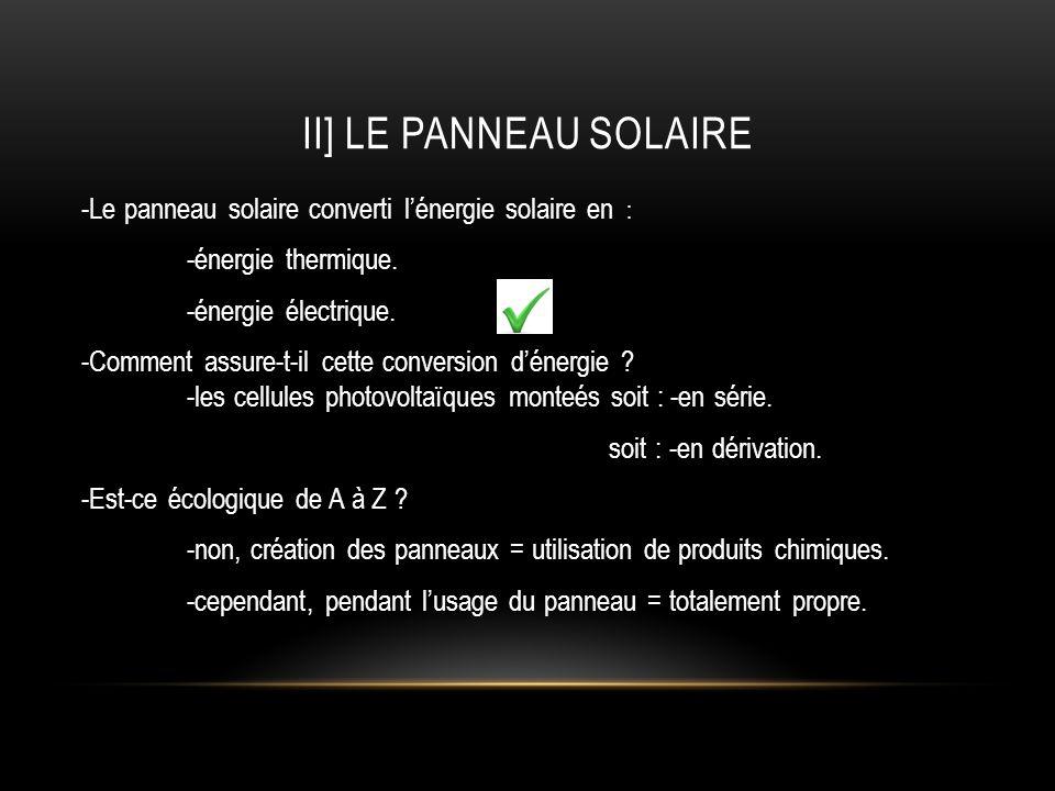 II] LE PANNEAU SOLAIRE -Le panneau solaire converti lénergie solaire en : -énergie thermique. -énergie électrique. -Comment assure-t-il cette conversi