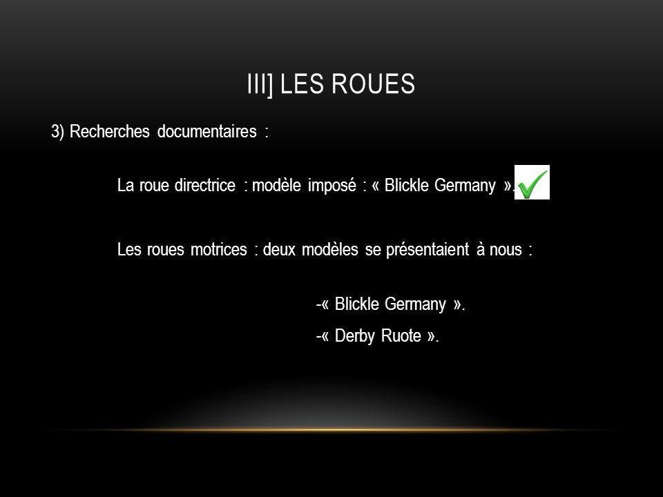 III] LES ROUES 3) Recherches documentaires : La roue directrice : modèle imposé : « Blickle Germany ». Les roues motrices : deux modèles se présentaie