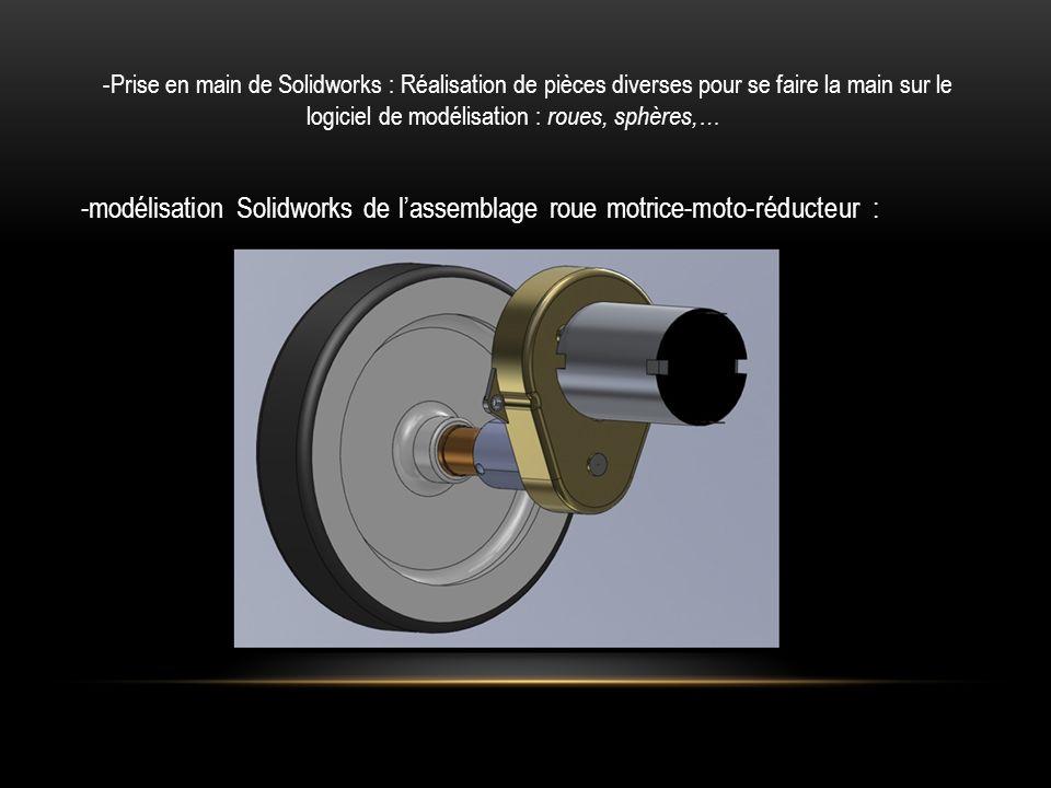 -modélisation Solidworks de lassemblage roue motrice-moto-réducteur : -Prise en main de Solidworks : Réalisation de pièces diverses pour se faire la m