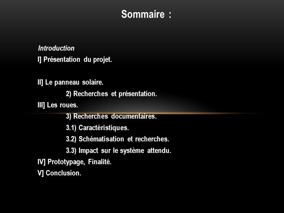 Sommaire : Introduction I] Présentation du projet. II] Le panneau solaire. 2) Recherches et présentation. III] Les roues. 3) Recherches documentaires.