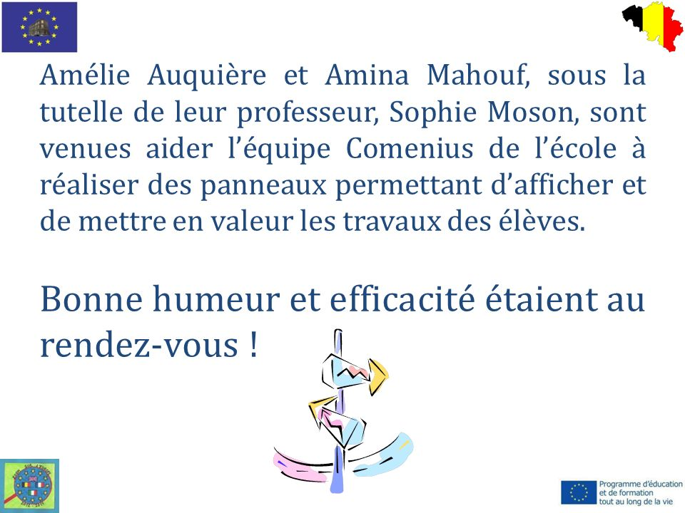 Amélie Auquière et Amina Mahouf, sous la tutelle de leur professeur, Sophie Moson, sont venues aider léquipe Comenius de lécole à réaliser des panneau