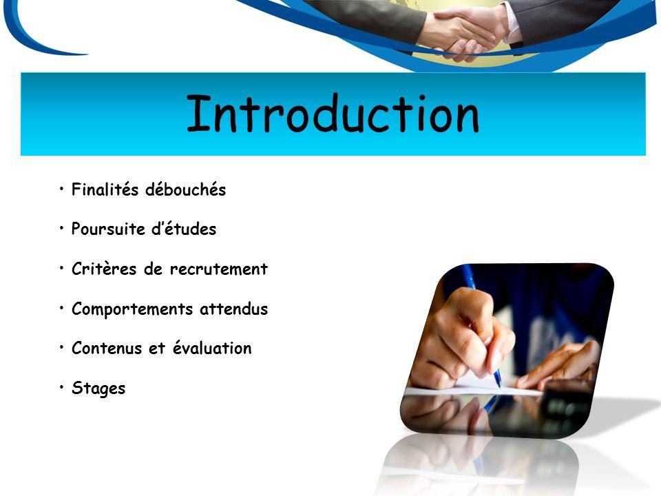 Introduction Finalités débouchés Poursuite détudes Critères de recrutement Comportements attendus Contenus et évaluation Stages