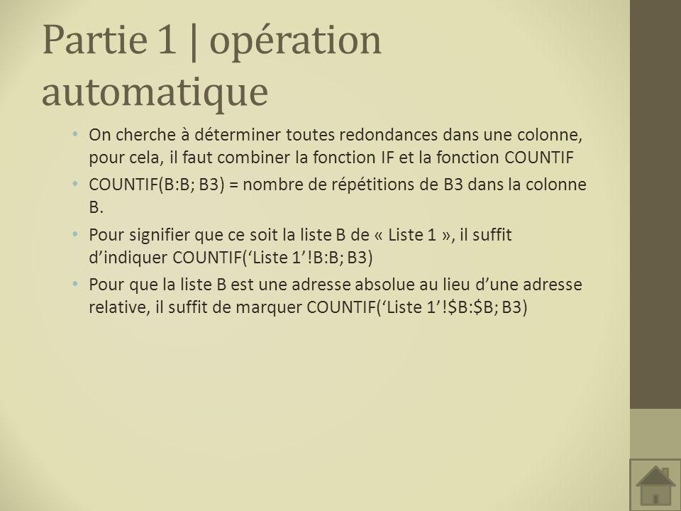 Partie 1 | opération automatique On cherche à déterminer toutes redondances dans une colonne, pour cela, il faut combiner la fonction IF et la fonctio