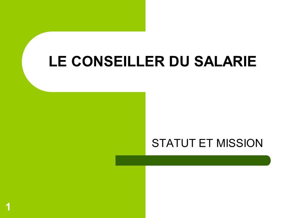 1 LE CONSEILLER DU SALARIE STATUT ET MISSION