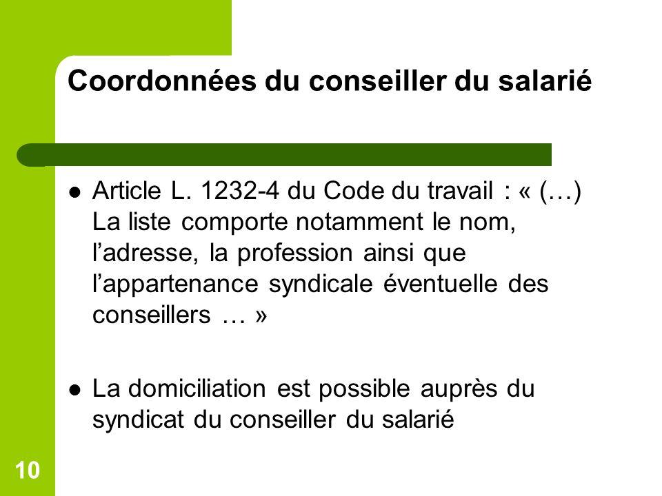 10 Coordonnées du conseiller du salarié Article L. 1232-4 du Code du travail : « (…) La liste comporte notamment le nom, ladresse, la profession ainsi
