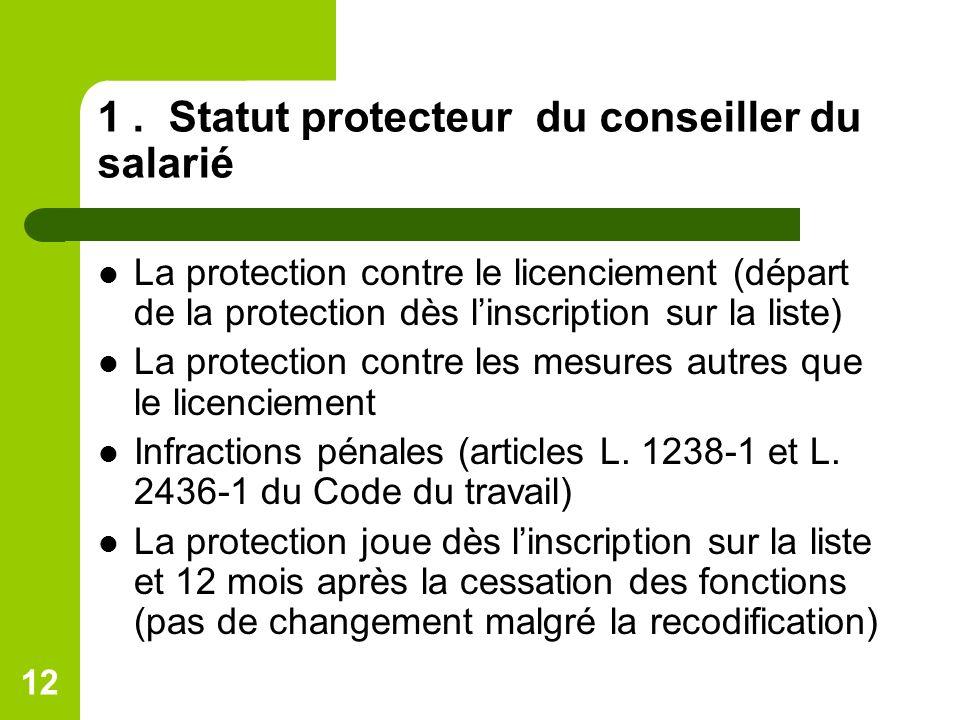 12 1. Statut protecteur du conseiller du salarié La protection contre le licenciement (départ de la protection dès linscription sur la liste) La prote
