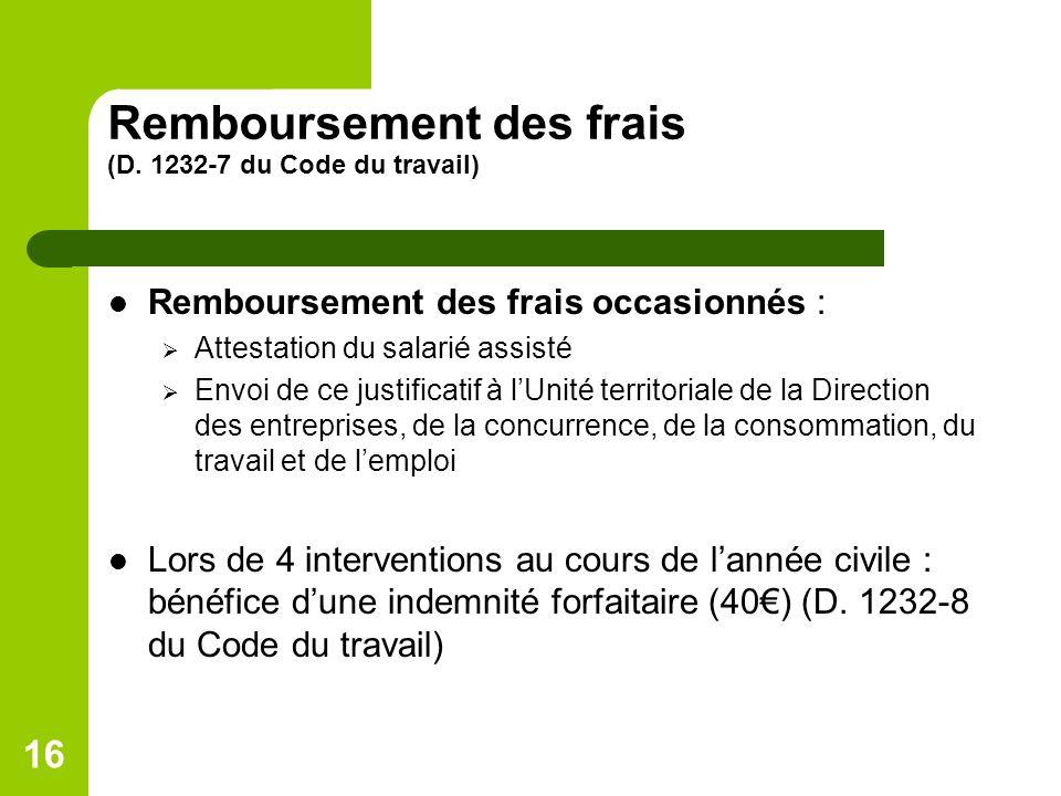16 Remboursement des frais (D. 1232-7 du Code du travail) Remboursement des frais occasionnés : Attestation du salarié assisté Envoi de ce justificati