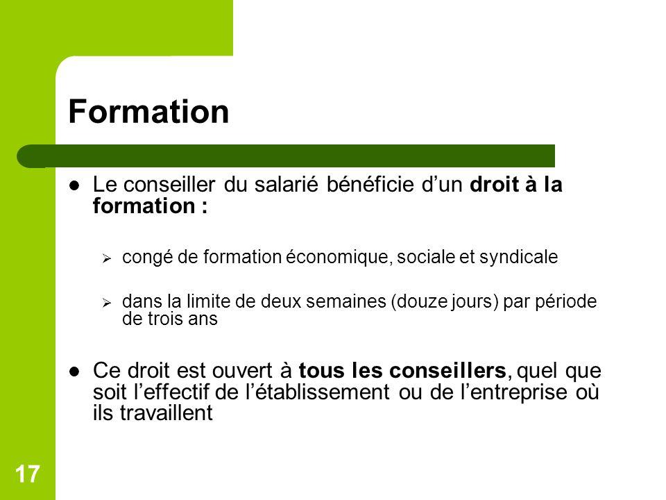 17 Formation Le conseiller du salarié bénéficie dun droit à la formation : congé de formation économique, sociale et syndicale dans la limite de deux