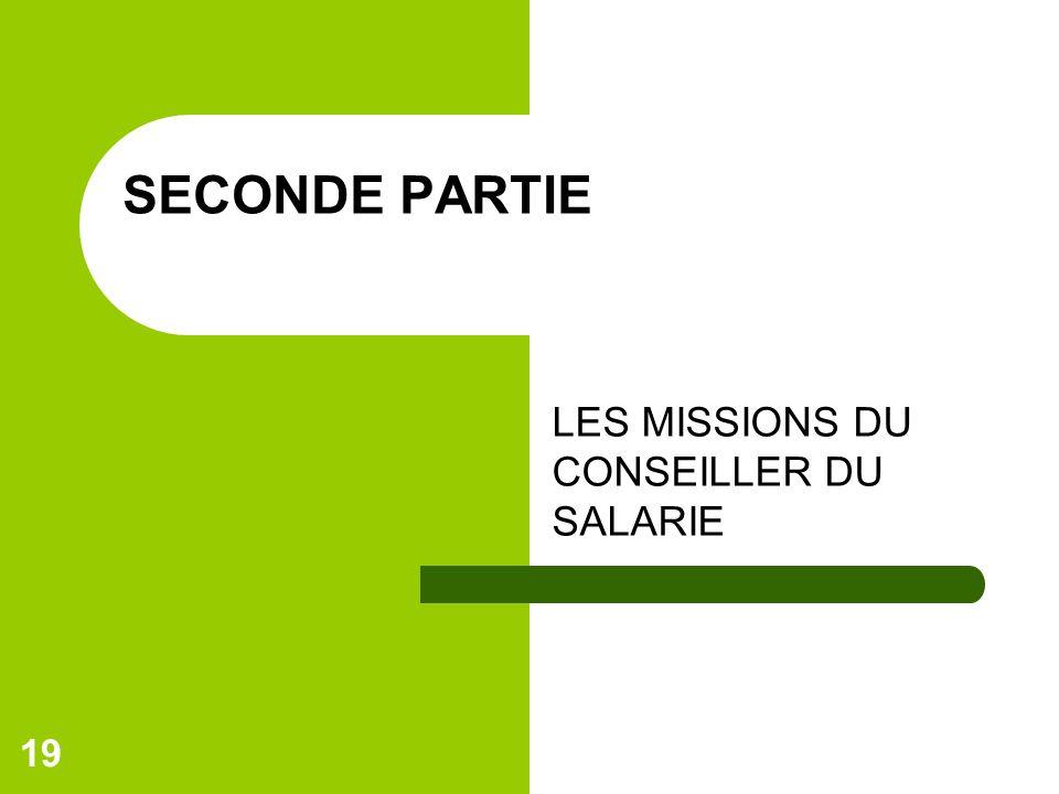 19 SECONDE PARTIE LES MISSIONS DU CONSEILLER DU SALARIE