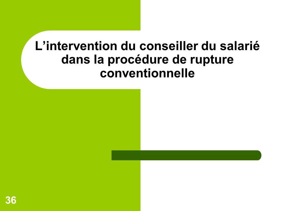 36 Lintervention du conseiller du salarié dans la procédure de rupture conventionnelle