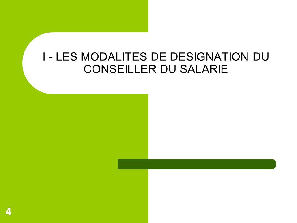 4 I - LES MODALITES DE DESIGNATION DU CONSEILLER DU SALARIE