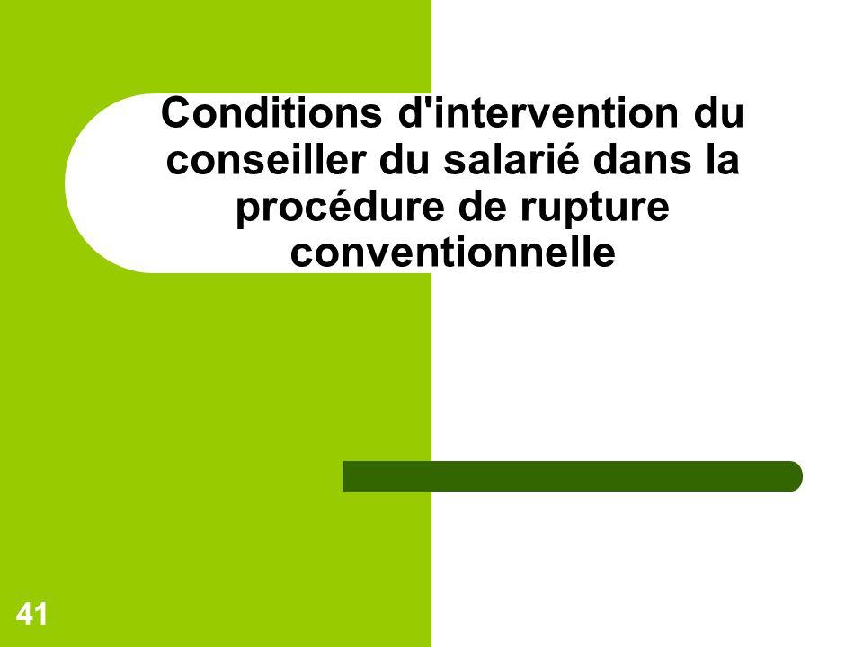 41 Conditions d intervention du conseiller du salarié dans la procédure de rupture conventionnelle