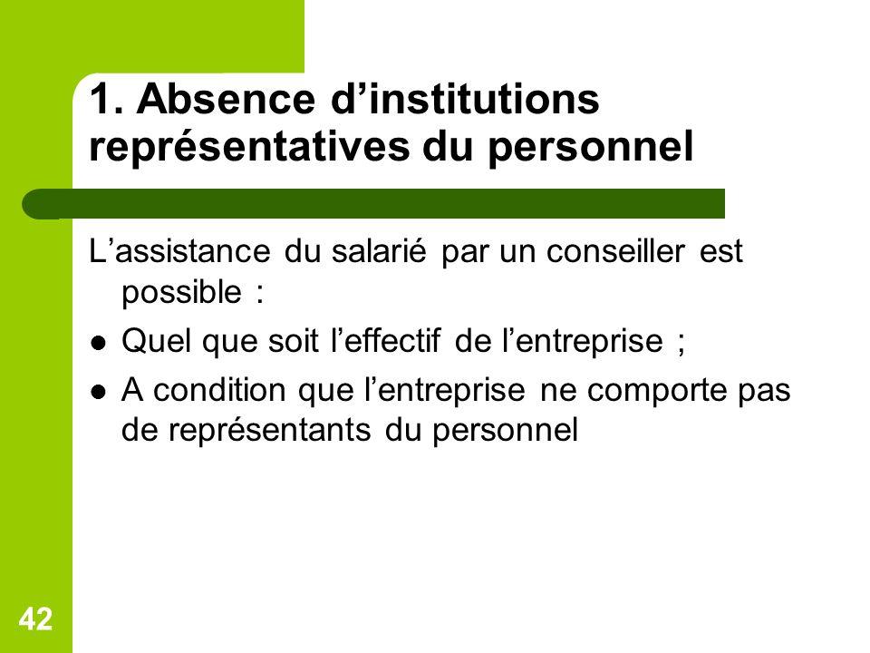 1. Absence dinstitutions représentatives du personnel Lassistance du salarié par un conseiller est possible : Quel que soit leffectif de lentreprise ;