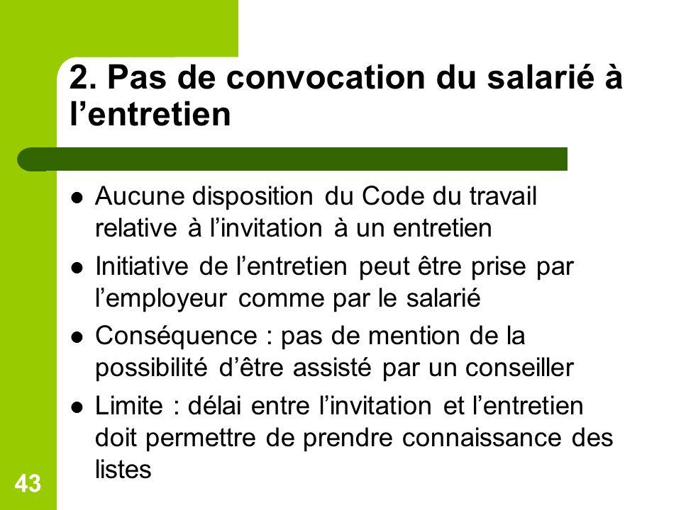 2. Pas de convocation du salarié à lentretien Aucune disposition du Code du travail relative à linvitation à un entretien Initiative de lentretien peu