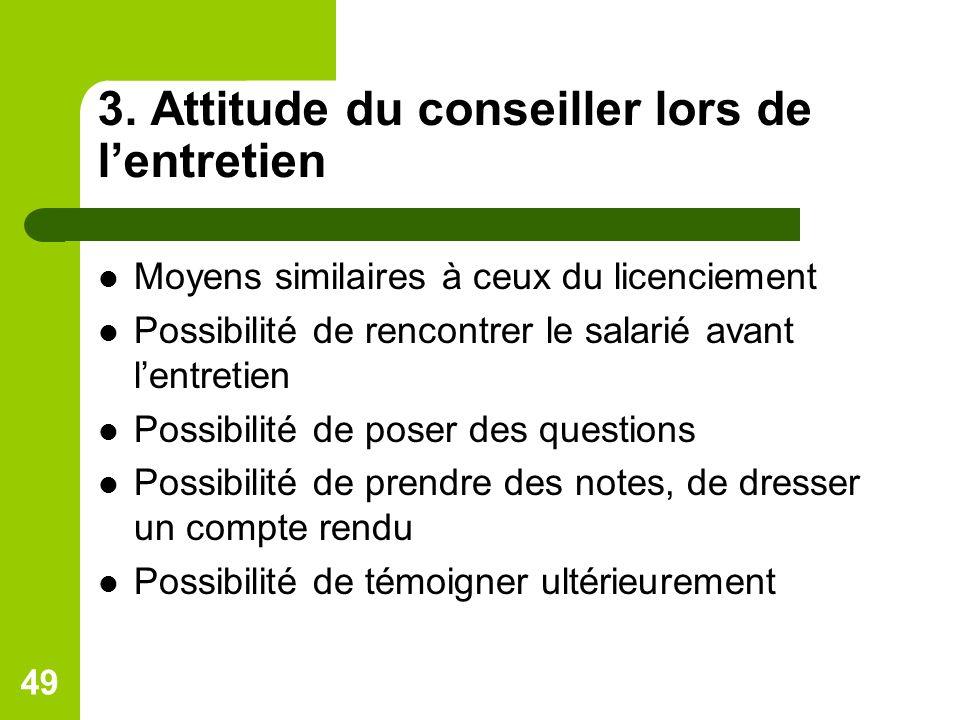 3. Attitude du conseiller lors de lentretien Moyens similaires à ceux du licenciement Possibilité de rencontrer le salarié avant lentretien Possibilit