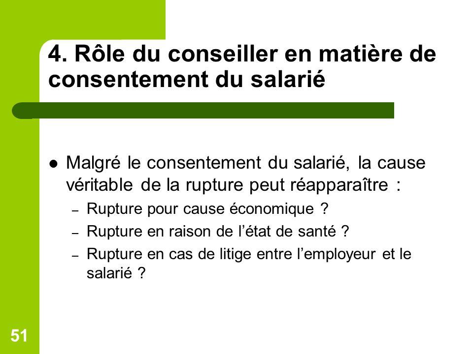 4. Rôle du conseiller en matière de consentement du salarié Malgré le consentement du salarié, la cause véritable de la rupture peut réapparaître : –