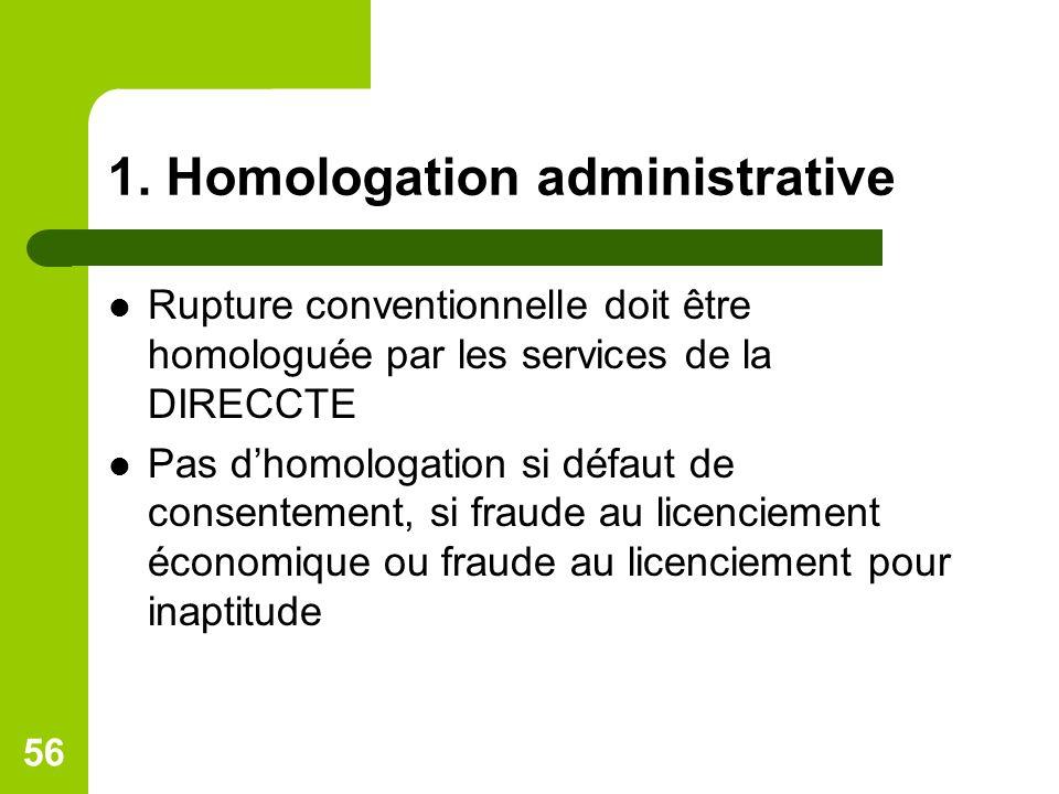 1. Homologation administrative Rupture conventionnelle doit être homologuée par les services de la DIRECCTE Pas dhomologation si défaut de consentemen
