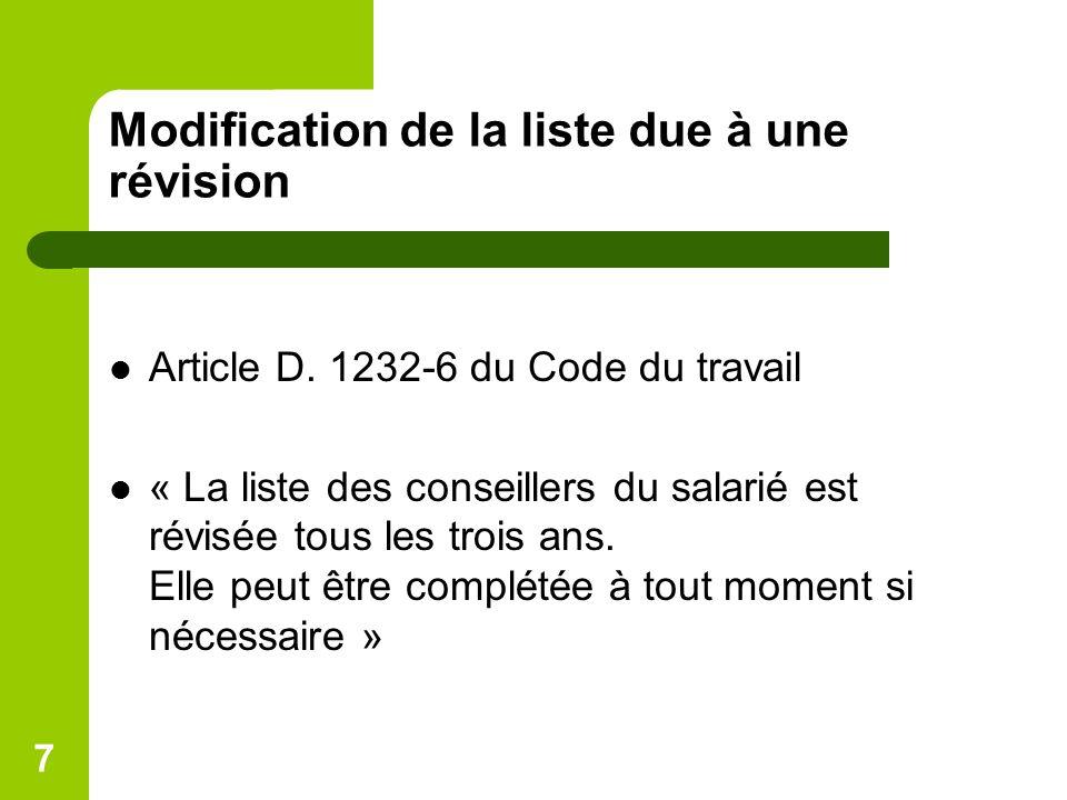 7 Modification de la liste due à une révision Article D. 1232-6 du Code du travail « La liste des conseillers du salarié est révisée tous les trois an