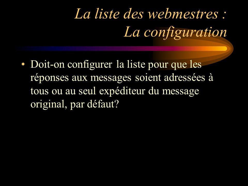 La liste des webmestres : La configuration Doit-on configurer la liste pour que les réponses aux messages soient adressées à tous ou au seul expéditeur du message original, par défaut