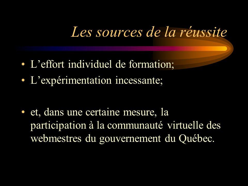 Les sources de la réussite Leffort individuel de formation; Lexpérimentation incessante; et, dans une certaine mesure, la participation à la communauté virtuelle des webmestres du gouvernement du Québec.