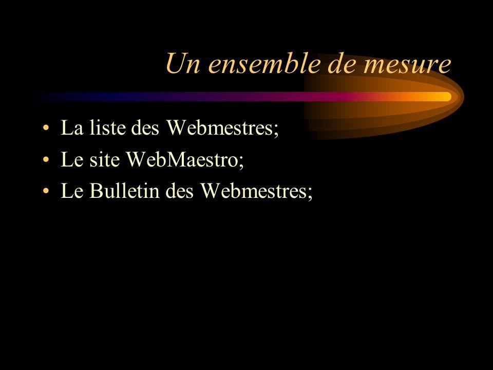 Un ensemble de mesure La liste des Webmestres; Le site WebMaestro; Le Bulletin des Webmestres;