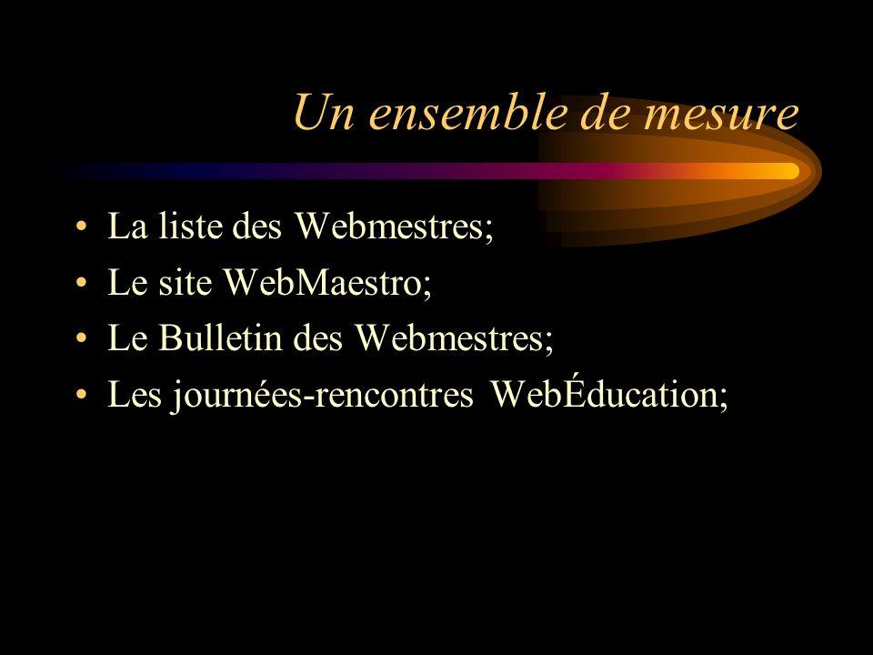 Un ensemble de mesure La liste des Webmestres; Le site WebMaestro; Le Bulletin des Webmestres; Les journées-rencontres WebÉducation;