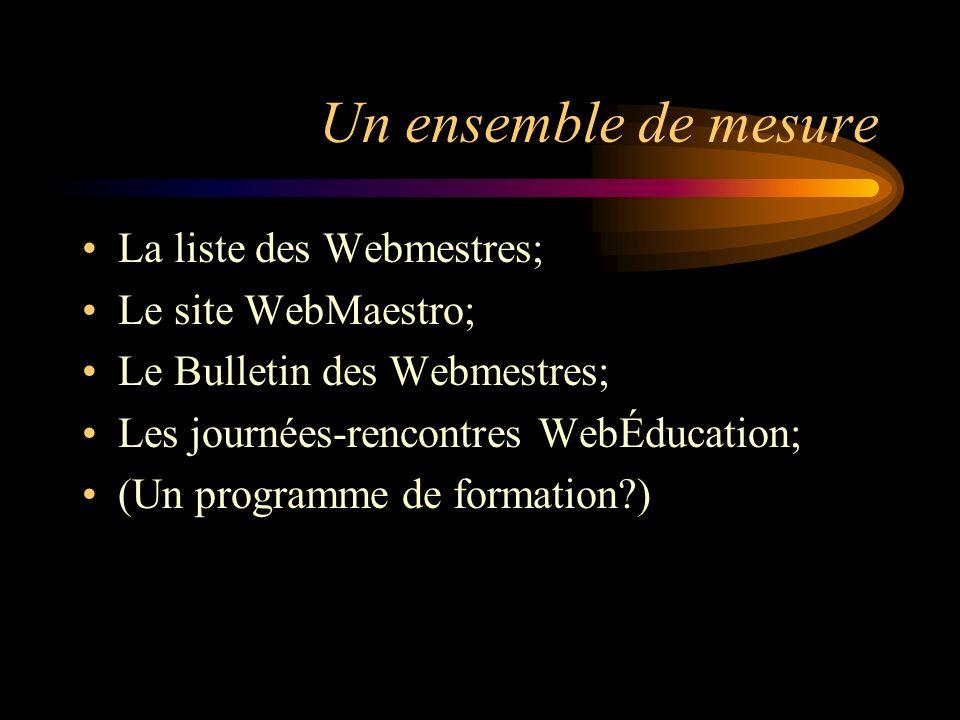 Un ensemble de mesure La liste des Webmestres; Le site WebMaestro; Le Bulletin des Webmestres; Les journées-rencontres WebÉducation; (Un programme de formation )